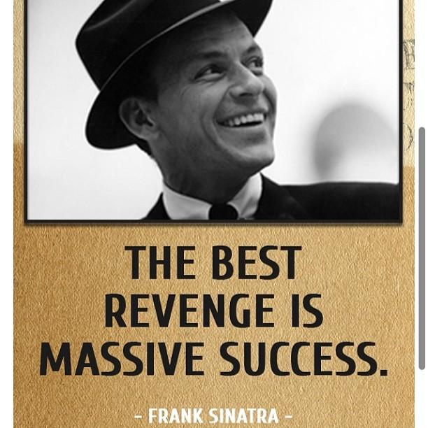 Best revenge is massive success